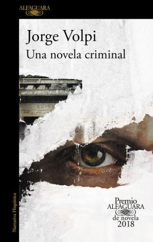 Una novela criminal. Premio Alfaguara de novela 2018 / A Crime Novel