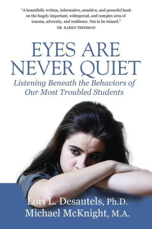 Eyes Are Never Quiet: Listening Beneath the Behaviors of Our Most Troubled Students