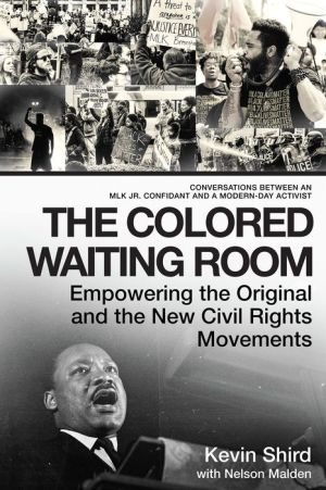 The Colored Waiting Room: Empowering the Original and the New Civil Rights Movements; Conversations Between an MLK Jr. Confidant and a Modern-Day Activist