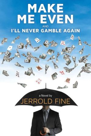 Make Me Even and I'll Never Gamble Again: A Novel