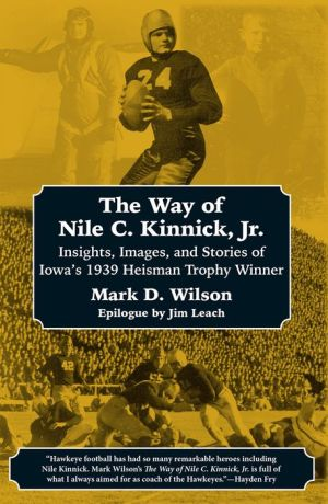 Book The Way of Nile C. Kinnick Jr.: Insights, Images, and Stories of Iowa's 1939 Heisman Trophy Winner