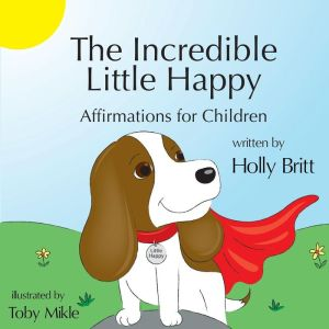 The Incredible Little Happy: Affirmations for Children
