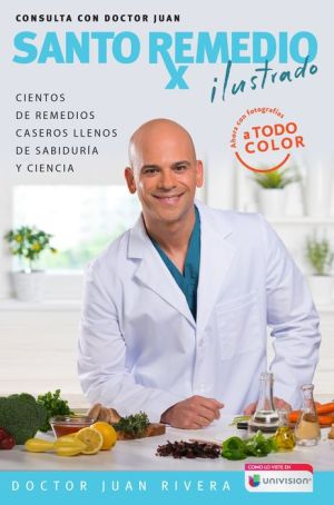 Santo remedio. Edicion ilustrada / Doctor Juan's Top Home Remedies. Illustrated Edition