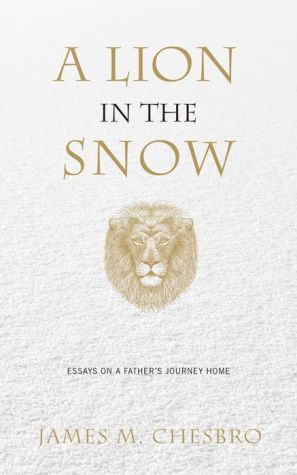 A Lion in the Snow: Essays on a Father's Journey Home
