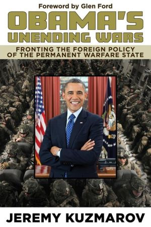 Book Obama's Unending Wars: Fronting the Foreign Policy of the Permanent Warfare State