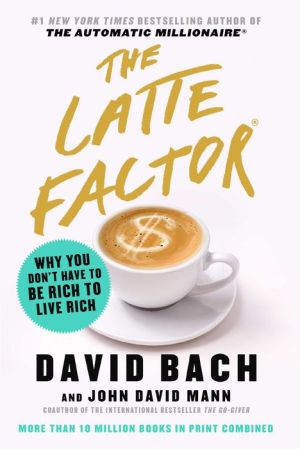 Book The Latte Factor: Why You Don't Have to Be Rich to Live Rich