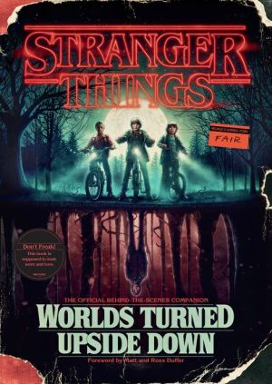 Book Stranger Things: Worlds Turned Upside Down: The Official Behind-the-Scenes Companion