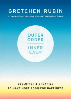 Book Outer Order, Inner Calm: Declutter and Organize to Make More Room for Happiness