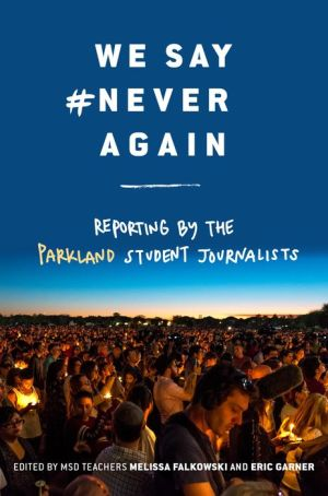 Book We Say #NeverAgain: Reporting by the Parkland Student Journalists