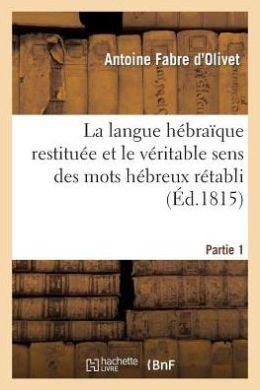 La Langue Hebraique Restituee Et Le Veritable Sens Des Mots Hebreux Retabli. 1ere Partie