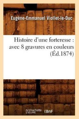 Histoire D'Une Forteresse: Avec 8 Gravures En Couleurs (Ed.1874)