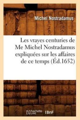 Les Vrayes Centuries de Me Michel Nostradamus Expliquees Sur Les Affaires de Ce Temps (Ed.1652)