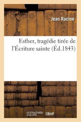 Esther, Tragedie Tiree de L'Ecriture Sainte, (Ed.1843)