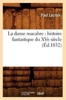 La Danse Macabre: Histoire Fantastique Du Xve Siecle (Ed.1832)
