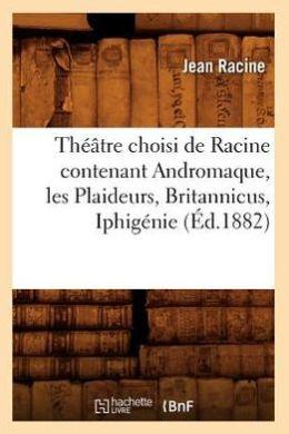 Theatre Choisi de Racine Contenant Andromaque, Les Plaideurs, Britannicus, Iphigenie (Ed.1882)