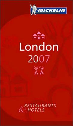 Michelin Guide London 2007: Hotels and Restaurants