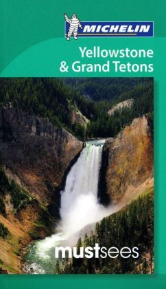 Michelin Must Sees Yellowstone & the Grand Teton