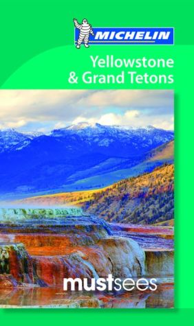 Michelin Must Sees Yellowstone & the Grand Tetons