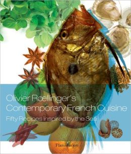 Olivier Roellinger's Contemporary French Cuisine: 50 Recipes Inspired by the Sea
