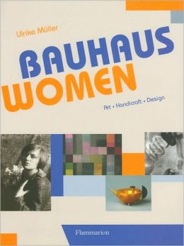Bauhaus Women: Art, Handicraft, Design