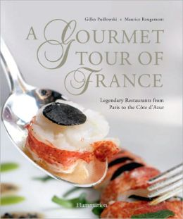 A Gourmet Tour of France: Legendary Restaurants from Paris to the Cote d'Azur