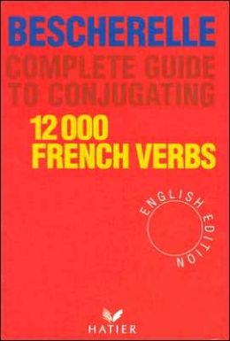Bescherelle: Complete Guide to Conjugating 12,000 French Verbs