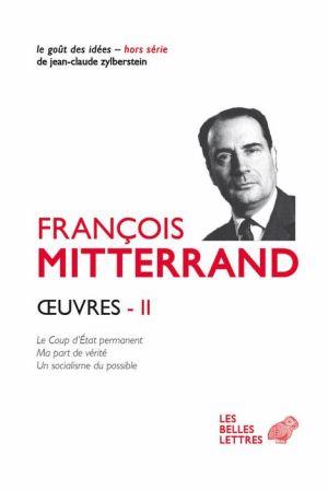 OEuvres II: Le Coup d'Etat permanent (1964) ; Ma part de verite (1969) ; Un socialisme du possible (1971)