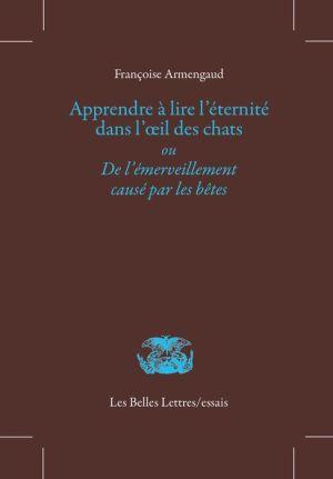 Apprendre a lire l'eternite dans l'oeil des chats: De l'emerveillement cause par les betes 9782251445663