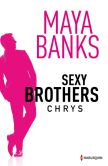 Book Cover Image. Title: Sexy brothers - Episode 1 :  Chrys, Author: Maya Banks
