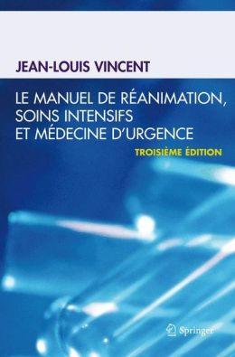 Le manuel de reanimation, soins intensifs et medecine d'urgence