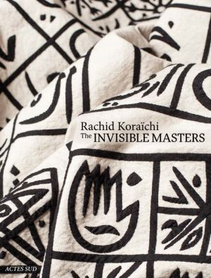 Rachid Koraichi: The Invisible Masters