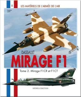 Dassault Mirage F-1: Tome 2: du F-1CR - F-1CT