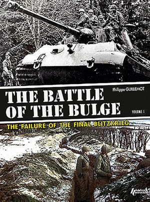 The Battle of the Bulge: The Failure of the Final Blitzkrieg: Volume 1