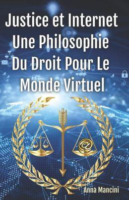 Justice Et Internet, Une Philosophie Du Droit Pour Le Monde Virtuel