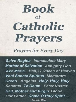 Book of Catholic Prayers - Prayers for Every Day -