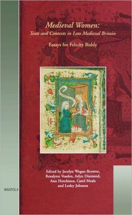 Medieval Women - Texts and Contexts in Late Medieval Britain: Essays in Honour of Felicity Riddy