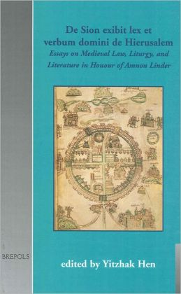 De Sion exibit lex et verbum domini de Hierusalem: Essays on Medieval Law, Liturgy and Literature in Honour of Amnon Linder