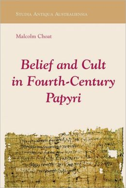 Belief and Cult in Fourth-Century Papyri