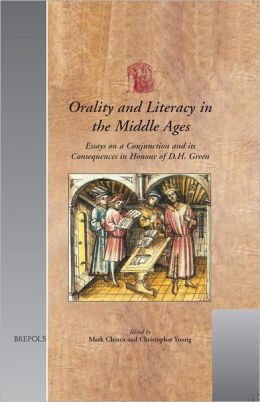 Orality and Literacy in the Middle Ages: Essays on a Conjunction and its Consequences in Honour of D. H. Green