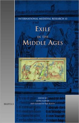 Exile in the Middle Ages: Selected Proceedings from the International Medieval Congress, University of Leeds, 8-11 July 2002
