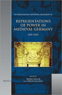 Representations of Power in Medieval Germany: 800-1500