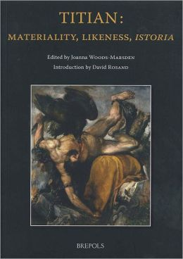 Titian: Materiality, Likeness, Istoria