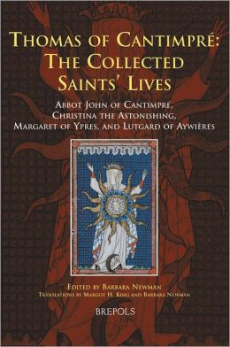 Thomas of Cantimpre: The Collected Saints' Lives: Abbot John of Cantimpre, Christina the Astonishing, Margaret of Ypres, and Lutgard of Aywieres