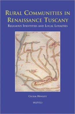 Rural Communities in Renaissance Tuscany: Religious Identities and Local Loyalties