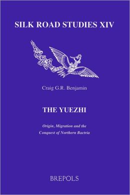 The Yuezhi: Origin, Migration and the Conquest of Northern Bactria