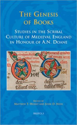 The Genesis of Books: Studies in the Scribal Culture of Medieval England in Honour of A. N. Doane