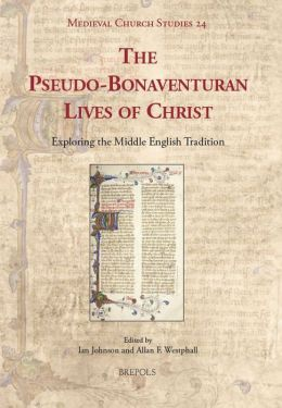 The Pseudo-Bonaventuran Lives of Christ: Exploring the Middle English Tradition