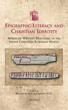 Epigraphic Literacy and Christian Identity: Modes of Written Discourse in the Newly Christian European North