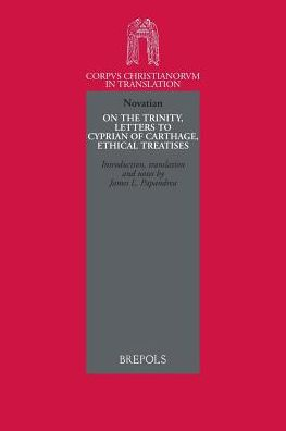 Novation, On the Trinity, Letters to Cyprian of Carthage, Ethical Treatises