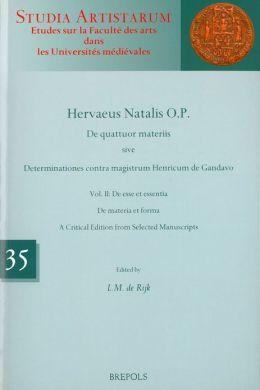 Hervaeus Natalis O.P. De quattuor materiis sive Determinationes contra magistrum Henricum de Gandavo, Volume II: De esse et essentia. De materia et forma. A Critical Edition from Selected Manuscripts